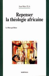 Jean Marc Ela Repense Theologie Africaine